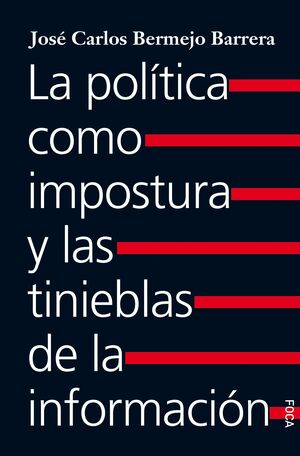 LA POLÍTICA COMO IMPOSTURA Y LAS TINIEBLAS DE LA INFORMACIÓN