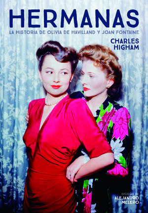 HERMANAS. LA HISTORIA DE OLIVIA DE HAVILLAND Y JOAN FONTAINE