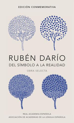 RUBÉN DARÍO, DEL SÍMBOLO A LA REALIDAD (EDICIÓN CONMEMORATIVA DE LA RAE Y LA ASA