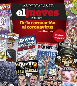 LAS PORTADAS DE EL JUEVES (2014-2020). DE LA CORONACIÓN AL CORONAVIRUS