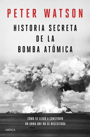 HISTORIA SECRETA DE LA BOMBA ATÓMICA