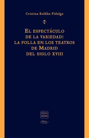 EL ESPECTÁCULO DE LA VARIEDAD: LA FOLLA EN LOS TEATROS DE MADRID DEL SIGLO XVIII